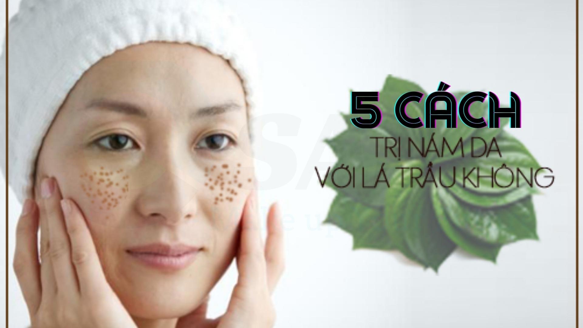 5 cách trị nám da với lá trầu không